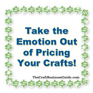 Take the emotion out of pricing your crafts