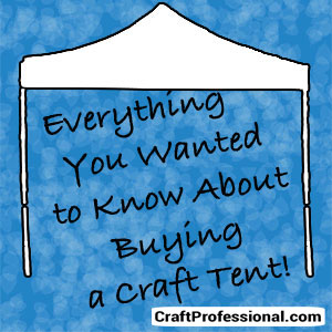 Everything you wanted to know about buying a portable canopy for craft shows.