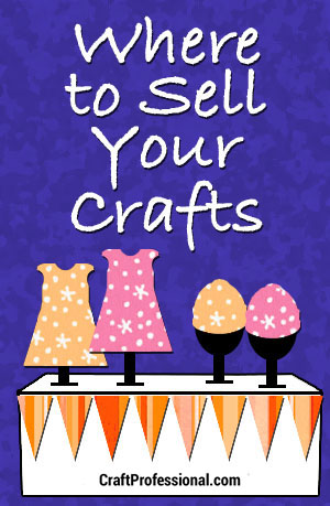 Lots of ideas about where to sell your crafts.