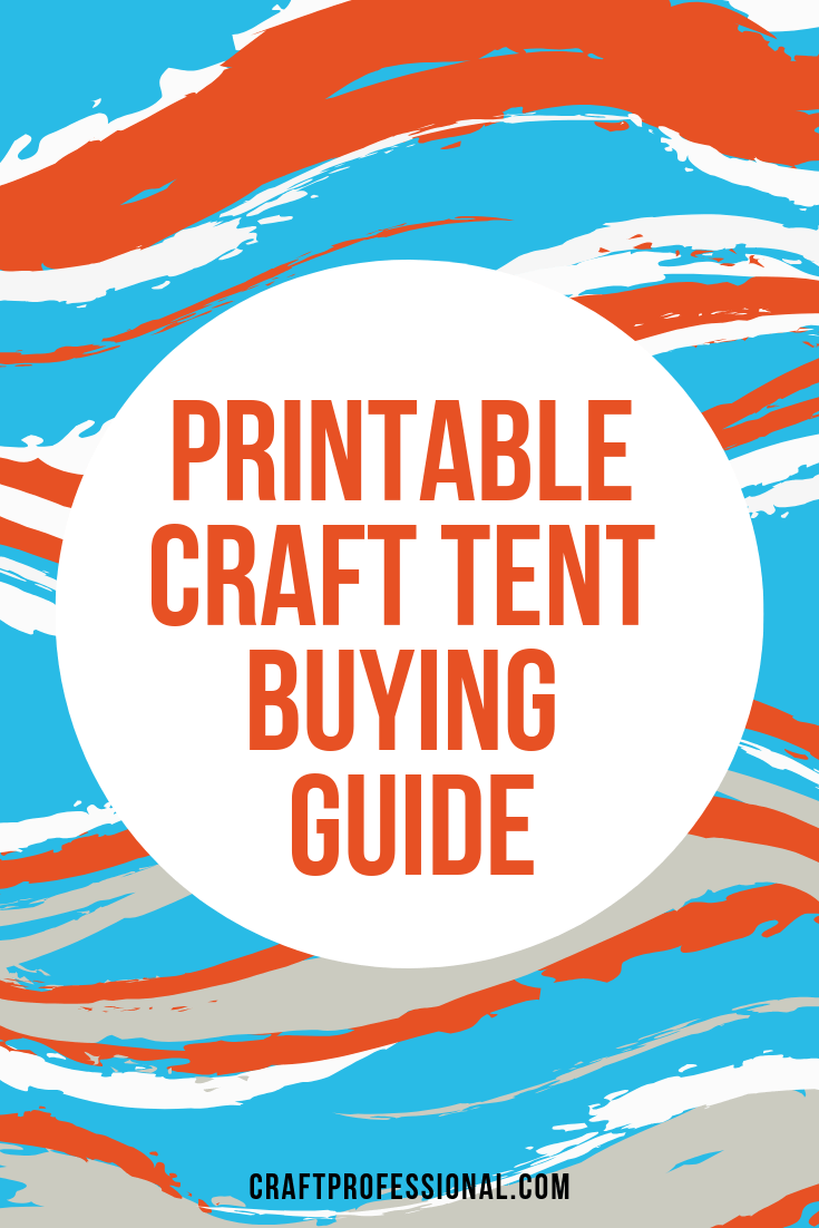 Printable craft tent buying guide, text over blue, orange, and white swirled, decorative background.