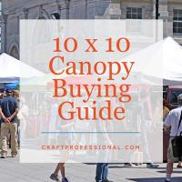 10X10 Canopy Buying Guide