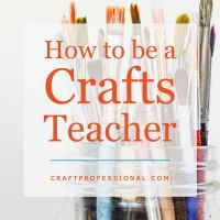 How to Be a Craft Teacher