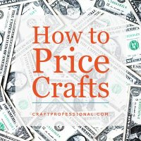 Pile of US dollars with text overlay How to Price Crafts