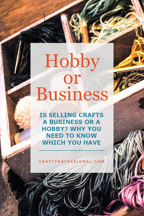Hobby or Business - Just because you're selling crafts doesn't immediately mean you have a business. Are you growing a craft business or developing a hobby? here's what you need to know.