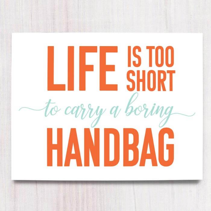 Life is too short to carry a boring handbag