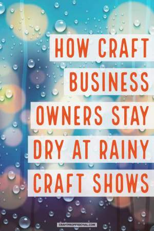 Water droplets on bokeh style image. Text overlay - How craft business owners stay dry at rainy craft shows.