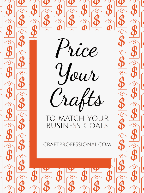 Price your crafts to match your business goals
