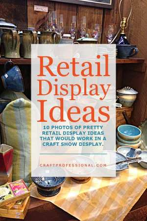 Retail display ideas and photos to inspire you to create your own craft booth.