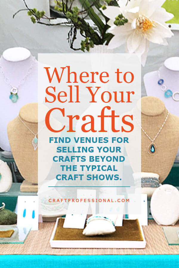 Where to Sell Your Crafts - Find venues to sell your crafts beyond the typical craft show.