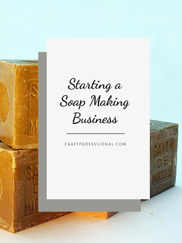 Starting a Soap Making Business