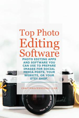 Top Photo Editing Software - Photo editing apps and software you can use to prepare images for social media posts, your website, or your Etsy shop.