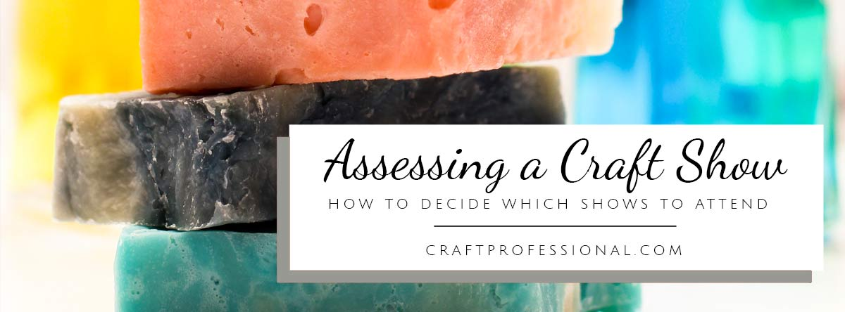 Assessing a craft show. How to decide which shows to attend