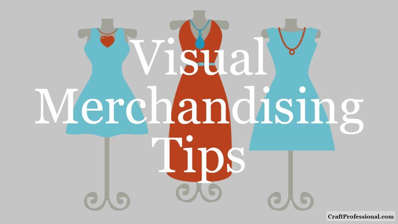 Graphic of three dresses on three mannequins. Text overlay - Visual Merchandising Tips
