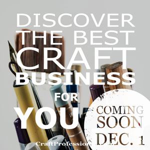 How to create the best craft business for you