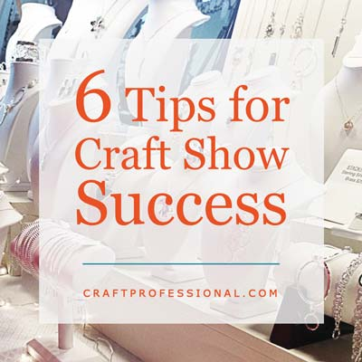 6 Craft Show Tips