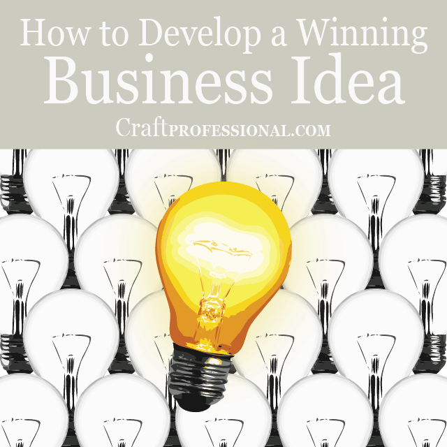 How to develop and assess winning business ideas for your craft business