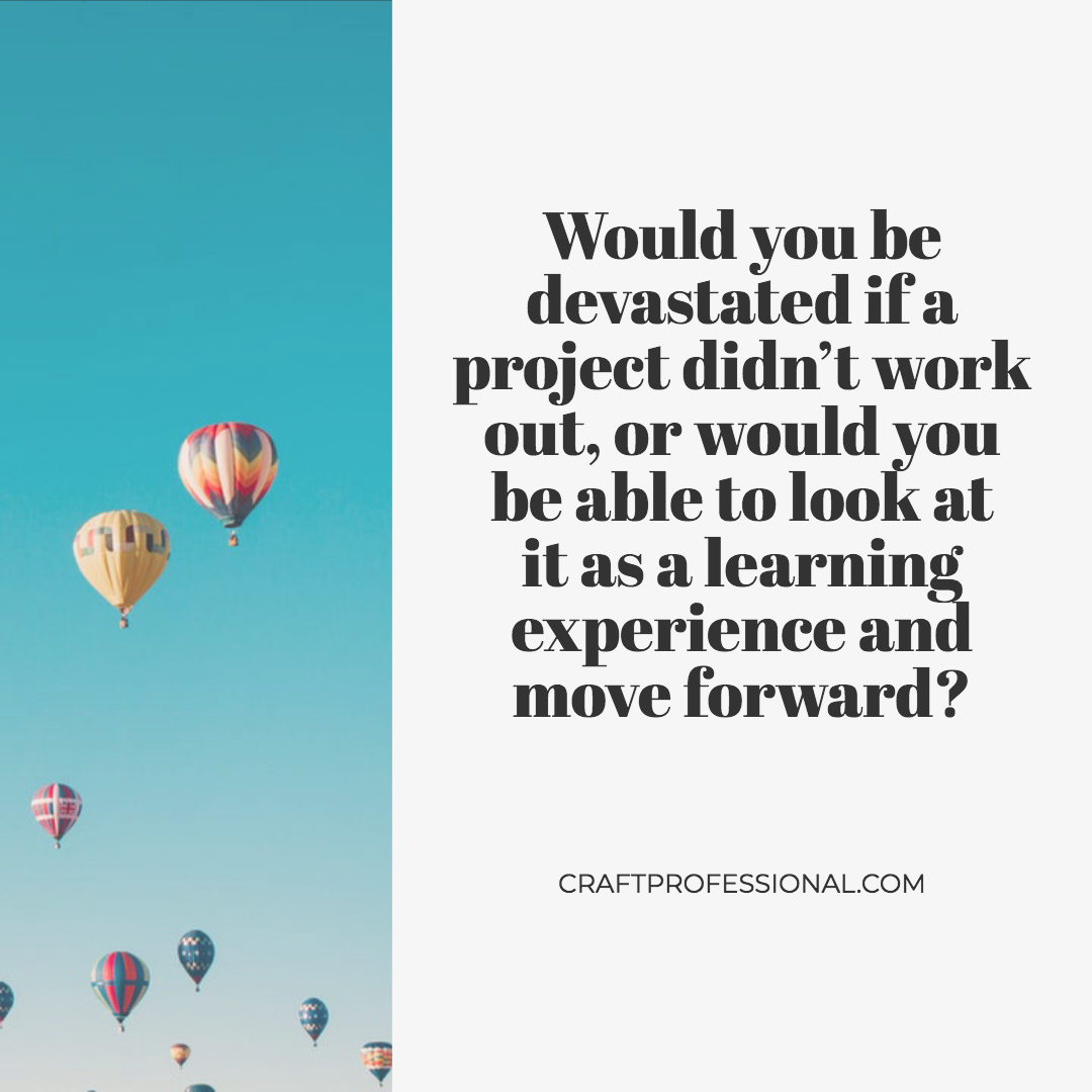 Hot air balloons in the sky with text overlay - Would you be devastated if a project didn't work out, or would you be able to look at it as a learning experience and move forward?