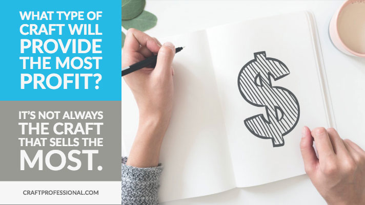Dollar Sign with Text What type of craft will bing the most profit? It's not always the craft that sells the most.