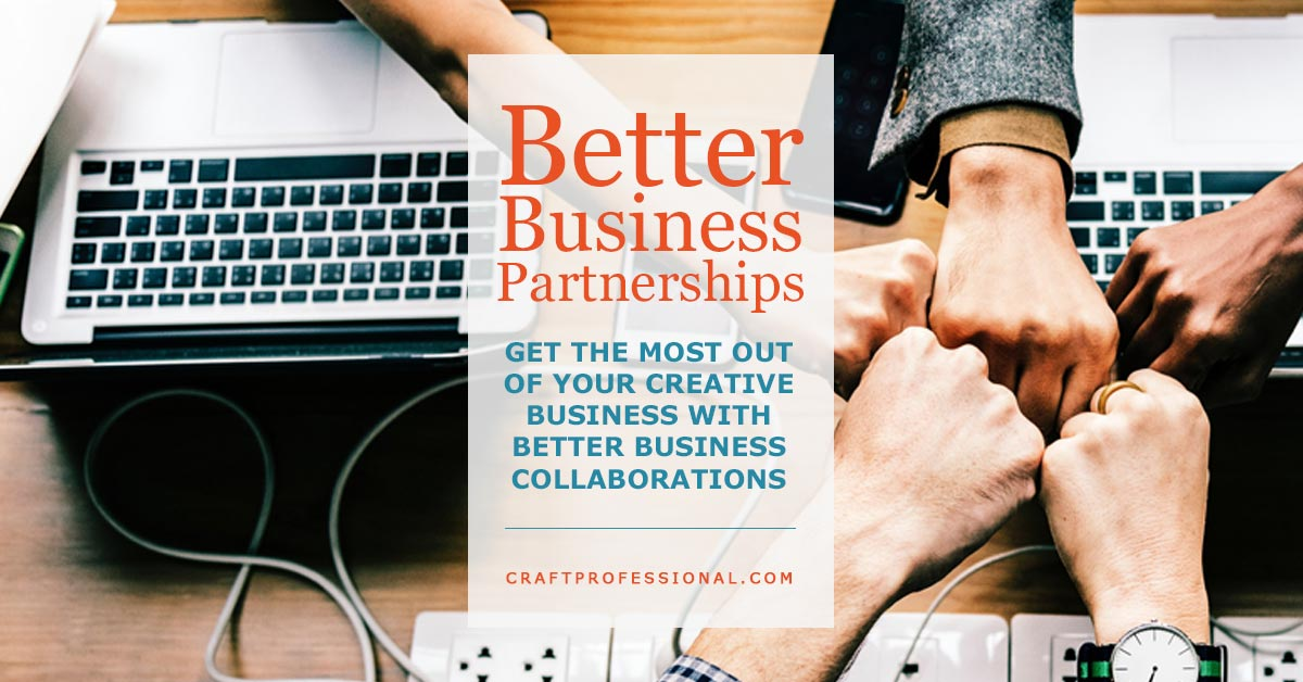 Better Business Collaborations - Get the most out of your creative business with better business partnerships.