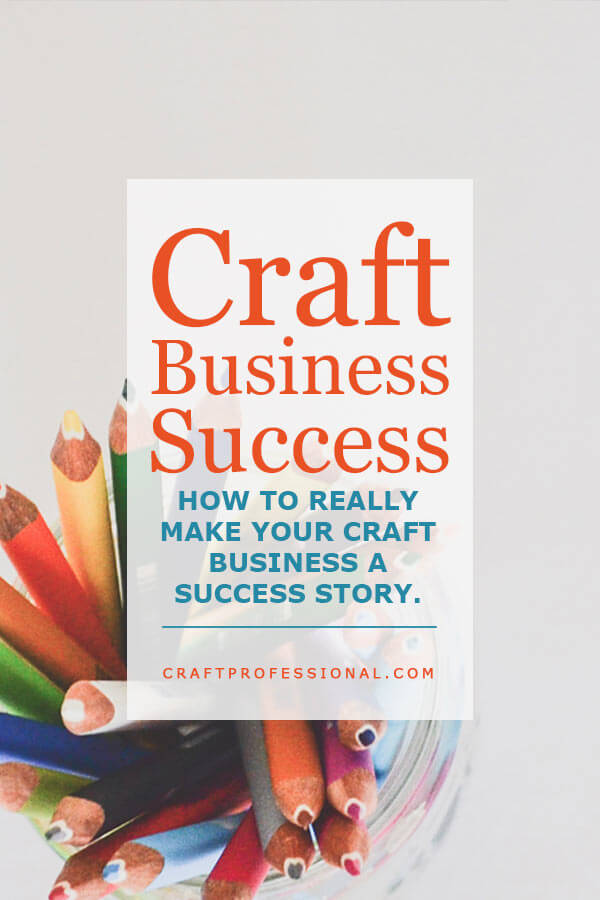 Craft Business Success - How to Really Make Your Business a Success Story