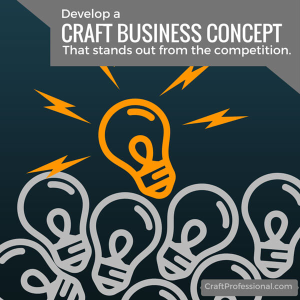 Graphic of grey and orange lightbulbs against black with text: Develop a craft business concept that stands out from the competition.