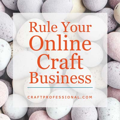 Rule Your Online Craft Business