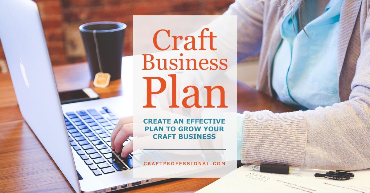 Craft Business Plan - Create an effective plan to grow your business.