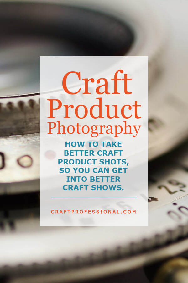 How to improve your craft photography so you can get into better craft show.