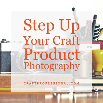 Step up your craft product photography. - Text overlay