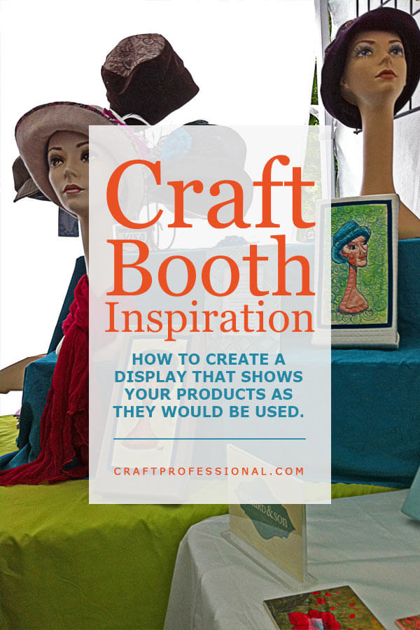 Handmade hats displayed on mannequin busts. Text overlay - Craft Booth Inspiration - How to create a display that shows your products as they would be used.