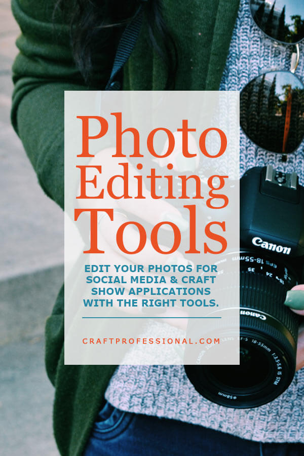 Photo Editing Tools - Edit your photos for social media and craft show applications with the right tools.