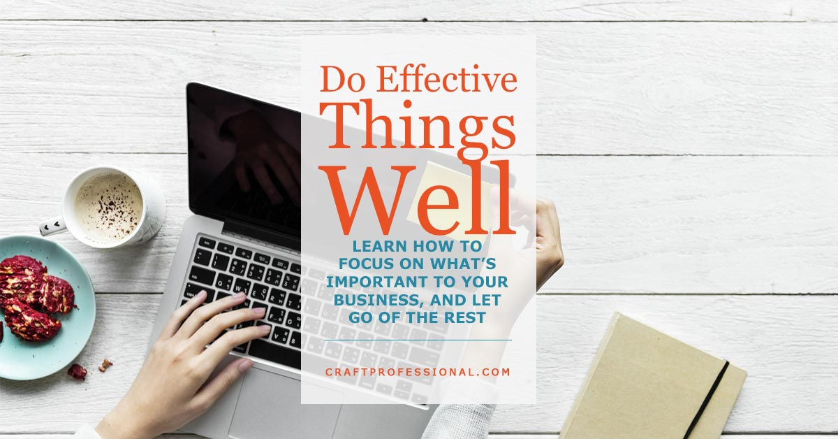 Laptop on table with book and coffee. Text overlay - Do Effective Things Well - Learn how to focus on what's important to your business and let go of the rest.