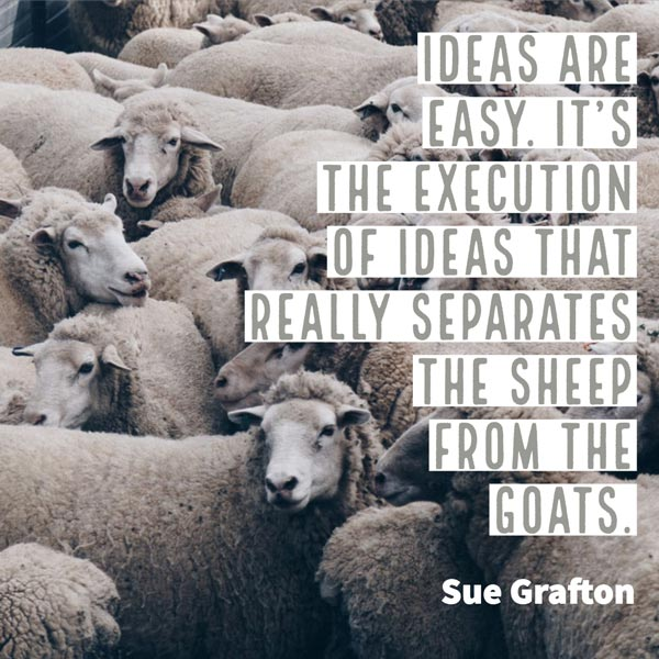 Herd of sheep with text overlay Ideas are easy. It's the execution of ideas that really separates the sheep from the goats. Sue Grafton