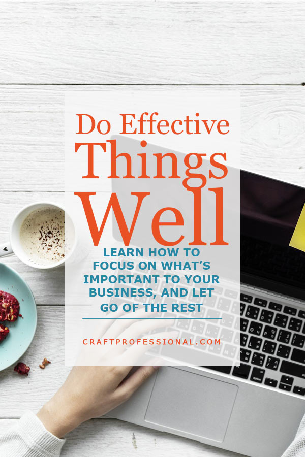 Do Effective Things Well - Learn how to focus on what's important to your business and let go of the rest.