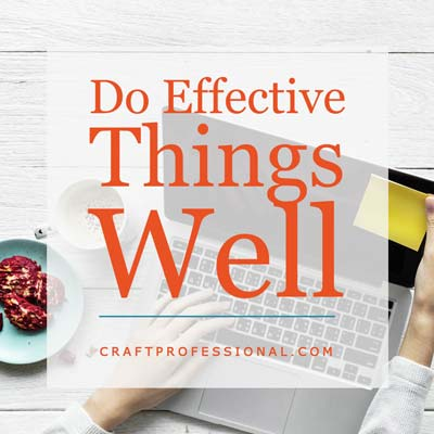 Do Effective Things Well