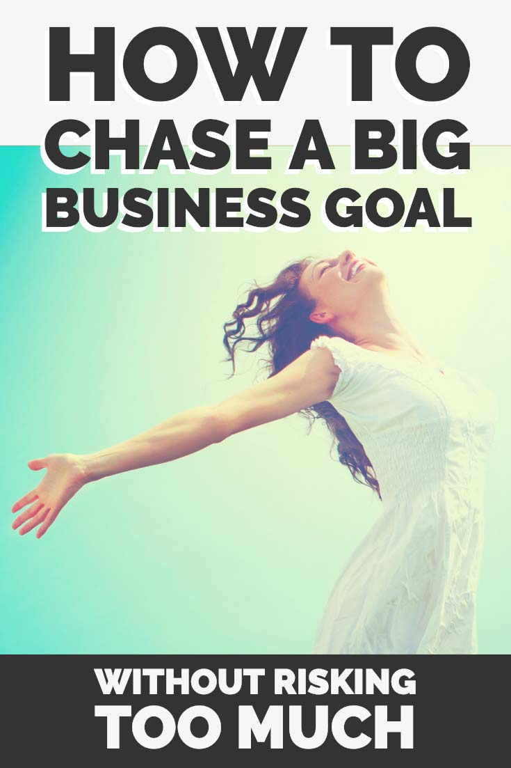 How to chase a big business goal without risking too much