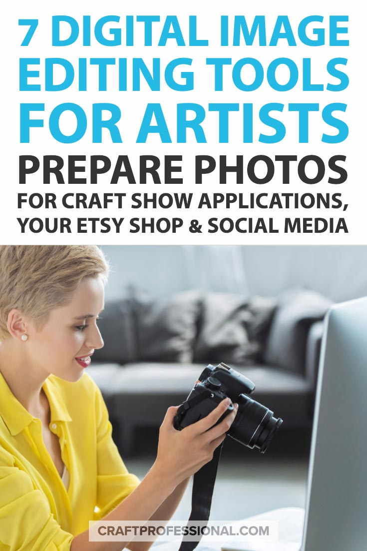 7 digital image editing tools for artists. Prepare photos for craft show applications, your Etsy shop, and social media.