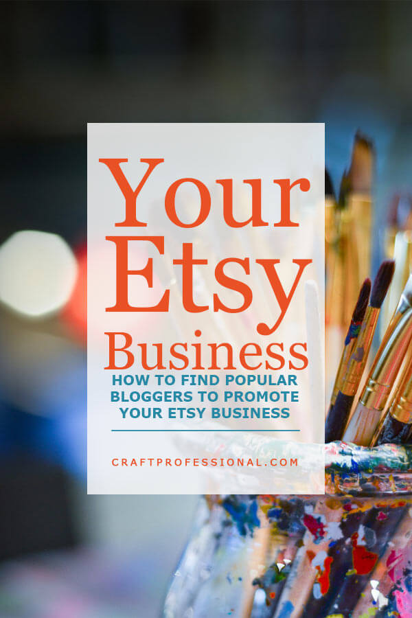 Your Etsy Business - How to find popular bloggers to promote your Etsy business.