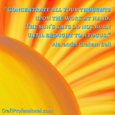 The sun's rays do not burn until brought to a focus. Alexander Graham Bell