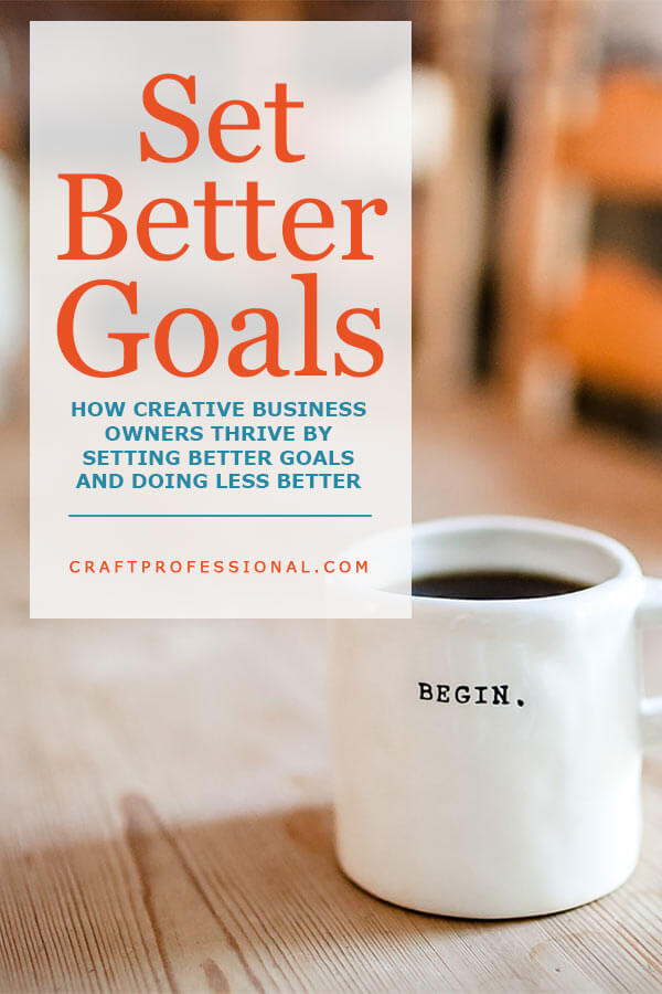 Better Business Goals - Heres how to thrive by setting better business goals and doing less better