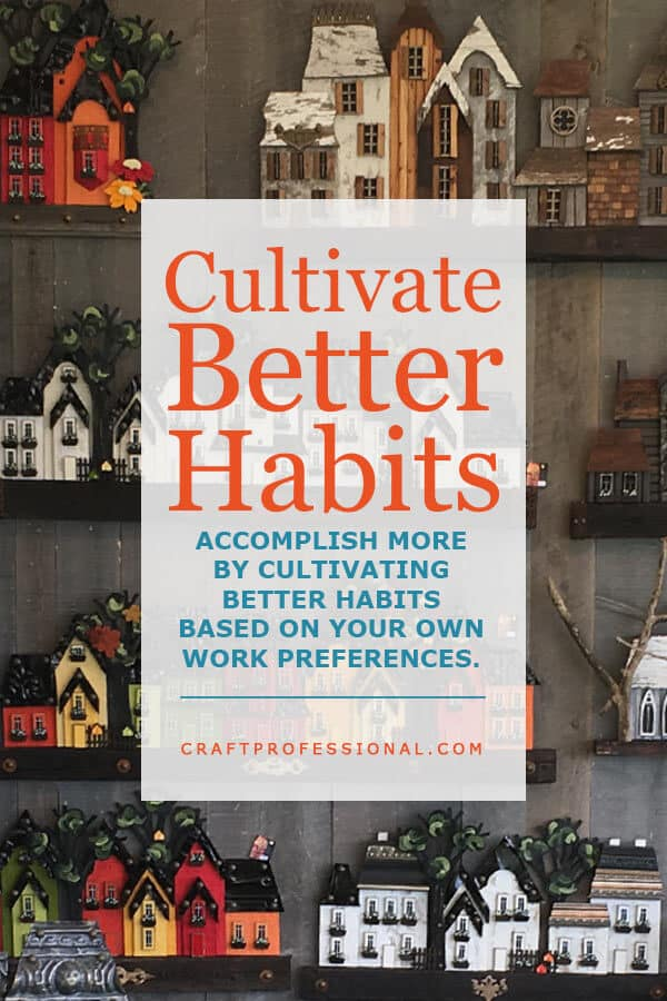 Handmade craft display with text overlay Cultivate Better Habits - Accomplish more by cultivating better habits based on your work preferences.