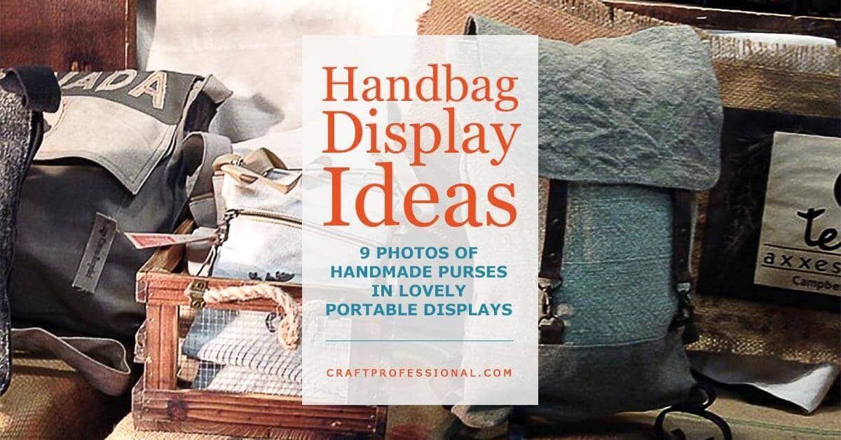 Handbag Display Ideas - 9 photos of handmade purses in lovely portable displays