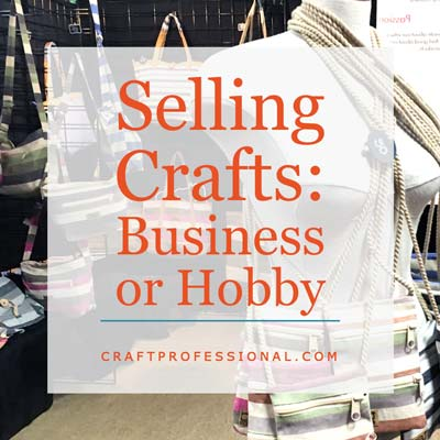 Selling Crafts - Hobby or Business