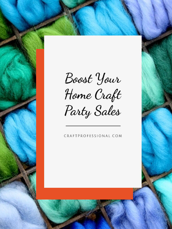 Boost your home craft party sales