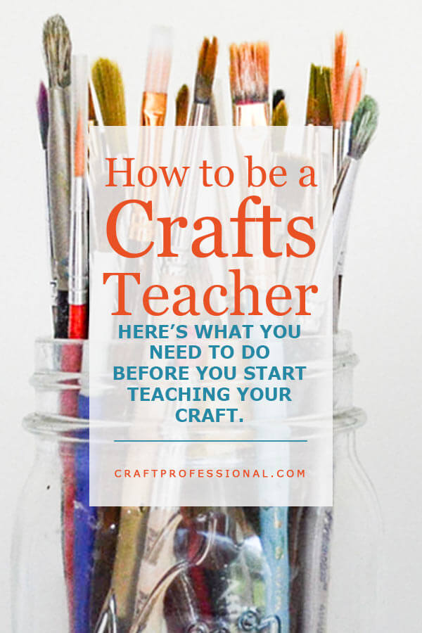 Glass jar of paint brushes with text overlay - How to be a Crafts Teacher. Here's what craft you need to do before you start teaching your craft.