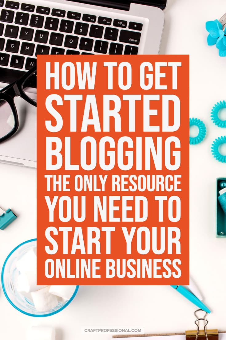 Laptop computer on desk with text - How to get started blogging. The only resource you need to start your online business.