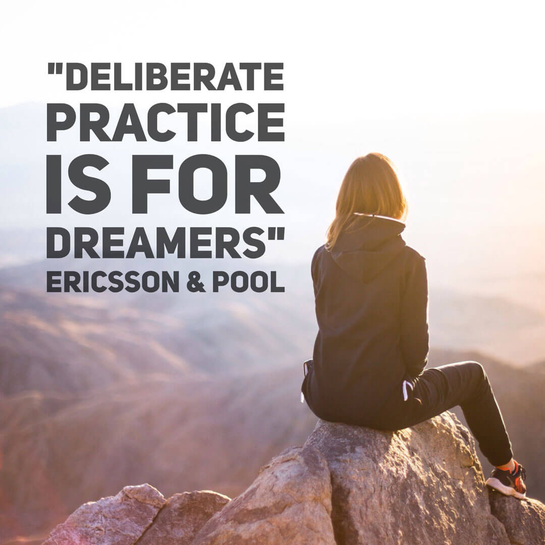 Deliberate practice is for anyone who dreams