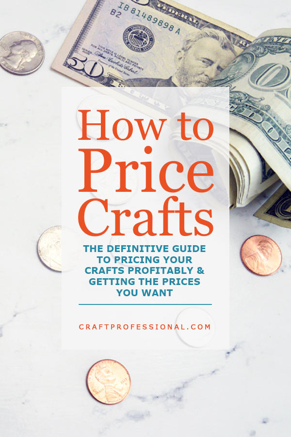Dollar bills with text overlay How to Price CraftsThe definitive guide to pricing your crafts profitably and getting the prices you want.