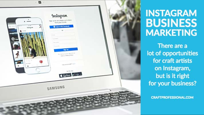 Laptop wit Instagram on screen text overlay - Instagram Business Marketing There are a lot of opportunities for craft artists on Instagram, but is it right for your business?