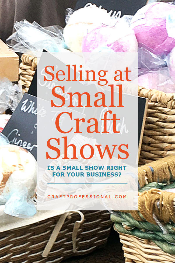 Making money with crafts getting started with small shows for Craft businesses that make money